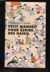 Petit Manuel Pour Ecrire Des Haikus - Couverture - Format classique