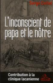 L'inconscient de papa et le nôtre ; contribution à la clinique lacanienne - Couverture - Format classique
