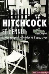 Hitchcock Et L'Ennui Une Psychologie A L'Oeuvre - Couverture - Format classique