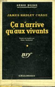 Ca N'Arrive Qu'Aux Vivants. ( The Things Men Do ). Collection : Serie Noire Avec Jaquette N° 173 - Couverture - Format classique