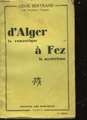 D'Alger La Romantique A Fez La Mysterieuse - Couverture - Format classique