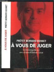 À vous de juger. contre-enquête sur une affaire d'État en Corse - Couverture - Format classique