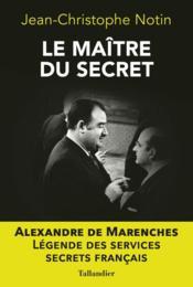 Le maître des secrets ; Alexandre de Marenches - Couverture - Format classique