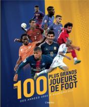 Les 100 plus grands joueurs de foot ; des années 2000 à aujourd'hui - Couverture - Format classique