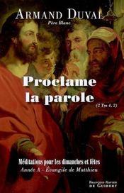 Proclame la parole ; médiations pour les dimanches et fêtes, année A, Evangile de Matthieu - Intérieur - Format classique