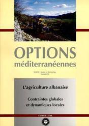 L'agriculture albanaise contraintes globales et dynamiques locales options mediterraneennes serie b - Couverture - Format classique