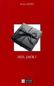 Oui, Jack! : Comedie En Six Scenes - Couverture - Format classique