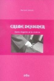 Crime designer ; dario argento et le cinéma - Couverture - Format classique