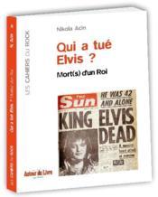 Qui a tué Elvis ? ; mort(s) d'un roi - Couverture - Format classique