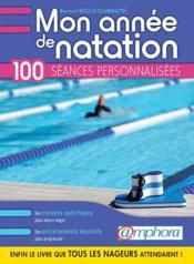 Mon année de natation ; conseils pratiques et 100 séances personnalisées pour mieux nager et mieux s'entraîner - Couverture - Format classique