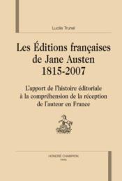 Les éditions françaises de Jane Austen 1815-2007 ; l'apport de l'histoire éditoriale à la compréhension de la réception de l'auteur en France - Couverture - Format classique