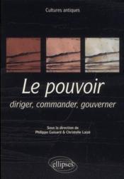 Culture Antique Le Pouvoir: Diriger Commander Gouverner - Couverture - Format classique