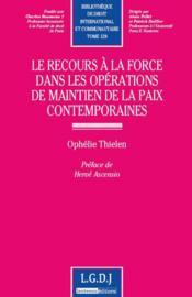 Le recours à la force dans les opérations de maintien de la paix contemporaines - Couverture - Format classique