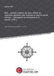 Edit... portant création de deux offices de receveurs généraux des finances au païs et comté d'Artois... [Enregistré au Parlement le 21 janvier 1709.] [Edition de 1701] - Couverture - Format classique