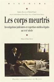 Les corps meurtris ; investigations judiciaires et expertises médico-légales au XVIIIe siècle - Couverture - Format classique