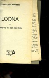 Loona Ou Autrefois Le Ciel Etait Bleu - Couverture - Format classique