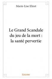 Le grand scandale du jeu de la mort ; la santé pervertie - Couverture - Format classique