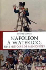Napoléon à Waterloo : une histoire de mensonges - Couverture - Format classique