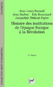 Histoire des institutions de l'époque franque à la Révolution (11e édition) - Couverture - Format classique
