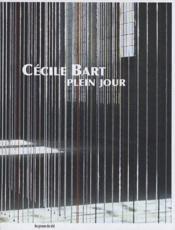 Cécile Bart ; plein jour - Couverture - Format classique
