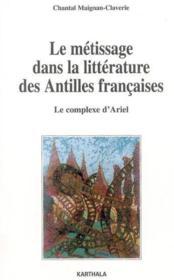 Metissage dans la litterature des antilles francaises. le complexe d'ariel - Couverture - Format classique