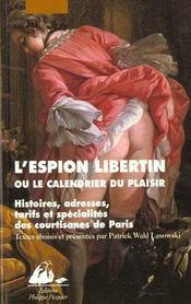 L'espion libertain ou le calendrier du plaisir ; histoires, adresses, tarifs et spécialités des courtisanes de paris - Intérieur - Format classique