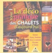 La déco pratique des chalets d'aujourd'hui t.1 ; cuisine, porte, fenêtres, salle à manger, celliers et caves - Couverture - Format classique