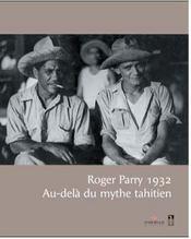 Roger parry, 1932 ; au-delà du mythe tahitien - Intérieur - Format classique