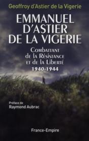 telecharger Emmanuel d'Astier de la Vigerie – combattant de la Resistance et de la liberte 1940-1944 livre PDF en ligne gratuit