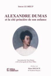 Alexandre Dumas et la cité princière de son enfance - Couverture - Format classique
