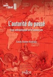 L'autorité du passé ; essai anthropologique sur la common law (édition 2011) - Couverture - Format classique