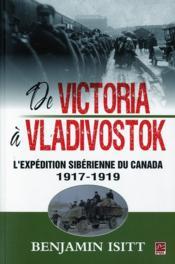 De Victoria A Vladivostok L'Expedition Siberienne Du Canada 1917 - Couverture - Format classique