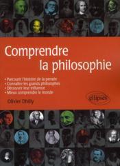 Comprendre La Philosophie Parcourir L'Histoire De La Pensee Connaitre Les Grands Philosophes - Couverture - Format classique