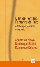L'art de l'enfant, l'enfance de l'art ; ar-théraphie, autisme, supersvision - Couverture - Format classique