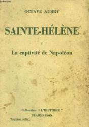 Napoleon Et Son Temps. Sainte - Helene. Tome 1 : La Captivite De Napoleon. - Couverture - Format classique