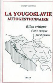 La Yougoslavie autogestionnaire ; bilan critique d'une époque prestigieuse - Couverture - Format classique