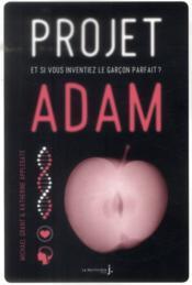 Projet Adam ; et si vous inventiez le garçon parfait ? - Couverture - Format classique