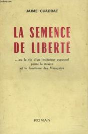 La Semence De Liberte... Ou La Vie D'Un Instituteur Espagnol Parmi La Misere Et Le Fanatisme Des Maragots. Envoi De L'Auteur + Lettre De L'Auteur - Couverture - Format classique