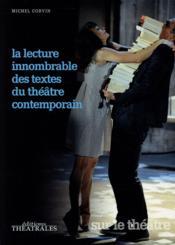 La lecture innombrable des textes du théâtre contemporain - Couverture - Format classique