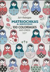 ART-THERAPIE ; babouchkas et matriochkas ; 100 coloriages anti-stress - Couverture - Format classique