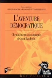 L'aventure démocratique ; cheminements en compagnie de Jean Baudouin - Couverture - Format classique