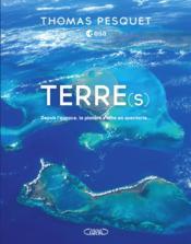 Terre(s) ; depuis l'espace, la planète s'offre en spectacle - Couverture - Format classique