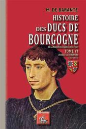 Histoire des ducs de Bourgogne de la maison de Valois (1364-1482) t.6 ; Charles le Téméraire (1467-1477) - Couverture - Format classique