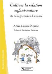Cultiver la relation enfant-nature ; de l'éloignement à l'alliance - Couverture - Format classique