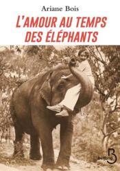 L'amour au temps des éléphants - Couverture - Format classique