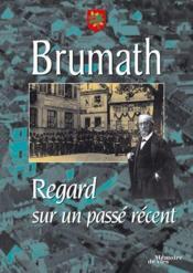 Brumath ; regard sur un passé récent - Couverture - Format classique