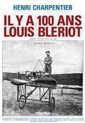 Il y a 100 ans ; Louis Blériot - Couverture - Format classique