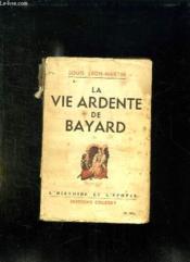 La Vie Ardente De Bayard. - Couverture - Format classique