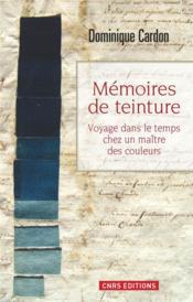 Mémoires de teintures ; voyage dans le temps chez un maître des couleurs - Couverture - Format classique