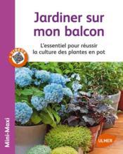 Jardiner sur mon balcon ; l'essentiel pour réussir la culture des plantes en pot - Couverture - Format classique